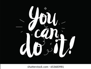 You can do it. Greeting card with modern calligraphy and hand drawn elements. Isolated typographical concept. Inspirational motivational quote. Vector design.