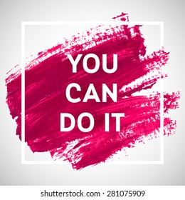 You Can Do It motivation square acrylic stroke poster. Text lettering of an inspirational saying. Quote Typographical Poster Template, vector design