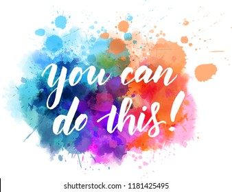 You can do this! Modern calligraphy handwritten lettering on colorful watercolor splash background