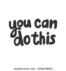 You can do this. Vector hand drawn calligraphic brush stroke illustration design. Comics pop art style poster, t shirt print, social media blog content, birthday card invitation, vlog cover