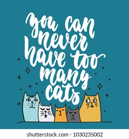 You can never have too many cats - hand drawn lettering phrase for animal lovers on the dark blue background. Fun brush ink vector illustration for banners, greeting card, poster design