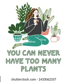 YOU CAN NEVER HAVE TOO MANY PLANTS. Cute young woman sitting on the floor with plants growing in pots. Crazy plant lady. Vector illustration isolated on white background.