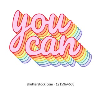 """You can"" rainbow, iridescent, motivational slogan. Perfect for pin, card, t-shirt design, poster, sticker, print. Vector illustration."