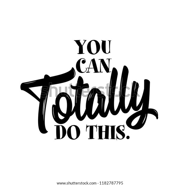 You can Totally do this. - lovely lettering calligraphy quote. Handwritten wisdom greeting card. Motivation poster. Modern vector design.