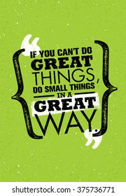 If You Cant Do Great Things Small In A Way