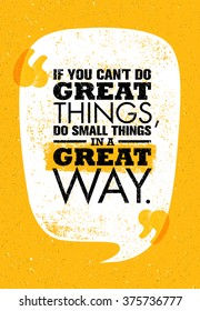 If You Can't Do Great Things, Do Small Things In A Great Way. Inspiring Creative Motivation Quote. Vector Typography Poster Design Concept