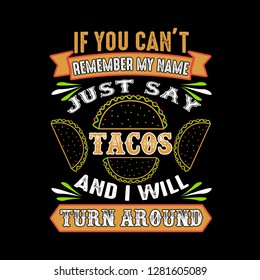 If you can't remember my name just say Tacos and I will turn around. Food and drink quote