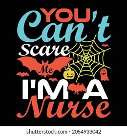 you can't scare me i'm a nurse, funny nurse design, nurse gift, nurse lover typography vintage text lettering design vector illustration