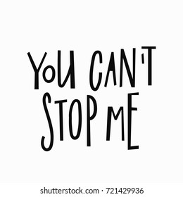 You cant stop me t-shirt quote feminist lettering. Calligraphy inspiration graphic design typography element. Hand written card. Simple vector sign. Protest against patriarchy sexism misogyny female