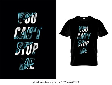 You Can't Stop Me Typography T Shirt Design