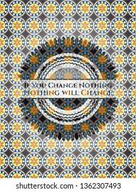 If you Change Nothing Nothing will Change arabesque style badge. arabic decoration.