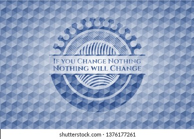 If you Change Nothing Nothing will Change blue polygonal badge.