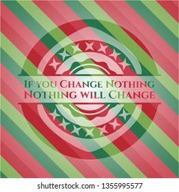 If you Change Nothing Nothing will Change christmas emblem background.