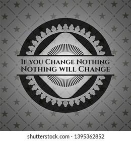 If you Change Nothing Nothing will Change dark emblem. Retro. Vector Illustration. Detailed.