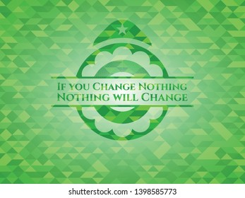 If you Change Nothing Nothing will Change green mosaic emblem. Vector Illustration. Detailed.