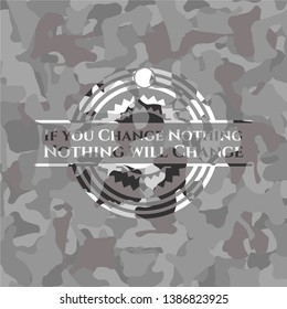 If you Change Nothing Nothing will Change grey camouflage emblem. Vector Illustration.