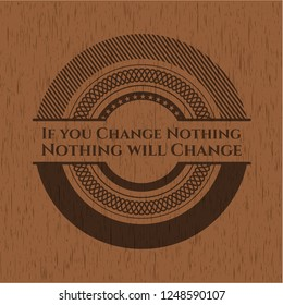 If you Change Nothing Nothing will Change wooden emblem. Vintage.