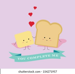 You Complete Me like Bread and Butter