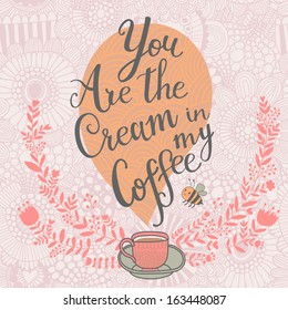You the cream in my coffee. Concept romantic card in vector
