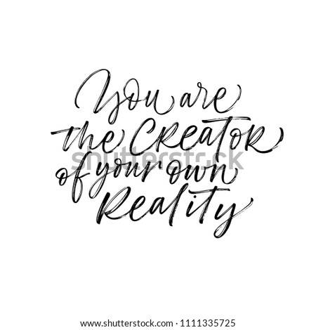 bf1ea5f04265 You are the creator of your own reality phrase. Ink illustration. Modern  brush calligraphy