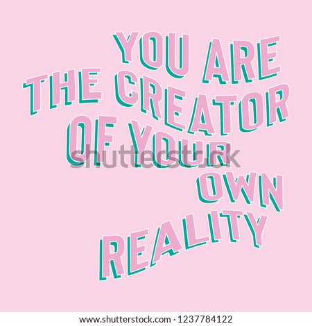 00d65c628497 You Are The Creator Of Your Own Reality Distorted Slogan for Tshirt Graphic  Vector Print