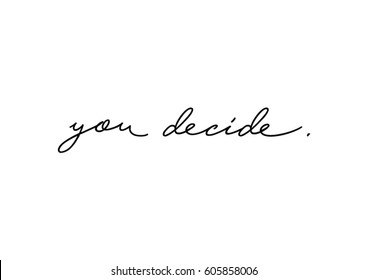 You decide quote print in vector.Lettering quotes motivation for life and happiness.