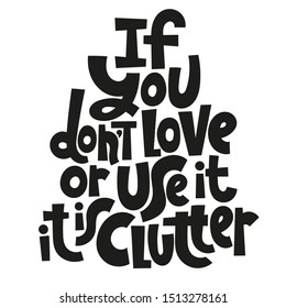 If you do not love or use it - it is clutter. Unique vector hand-written phrase about reasonable consumption, buying unnecessary things, decluttering, minimalistic lifestyle. Modern typography.