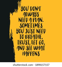 You Don't Always Need a Plan Sometimes You Just Need To Breathe Trust Let Go and See What Happens