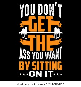 You don't get the ass you want, Fitness Quote