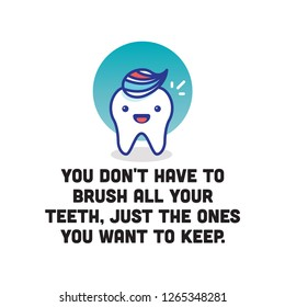 You don't have to brush all your teeth, just the ones you want to keep health quote poster