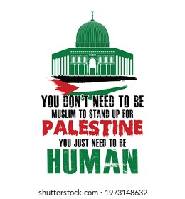 You don't need to be Muslim to stand up for Palestine, you just need to be human - Save Gaza, save Palestine vector background, poster, slogan, t-shirt design.