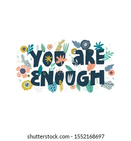 You are enough hand drawn vector lettering. Romantic phrase, touching quote with floral frame. Self acceptance typography with doodle flowers. T shirt print, postcard, banner design element