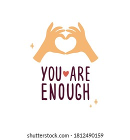 You are enough lettering with human hands showing heart shape. Quote with gesture of love. Hand drawn vector illustration. Self care, love yourself, acceptance concept. Valentines day postcard, banner