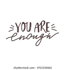 You are enough positive lettering phrase. Self care, self acceptance, love yourself concept. Vector typography print for card, poster, t-shirt, badges, sticker etc.