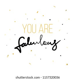 You are fabulous Fashion print for tshirt with hand writing in vector and glitter. Modern quotation message