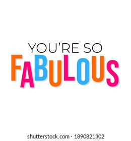 You are so fabulous text design label vector