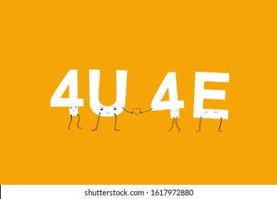 For you forever, 4U 4E. youth style of text abbreviations in messengers, humanized acronym with faces. white letters on yellow background