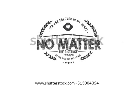 You Forever My Heart No Matter Stock Vector Royalty Free 513004354