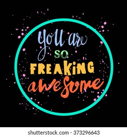 You are so freaking awesome .Handdrawn lettering, motivation quote