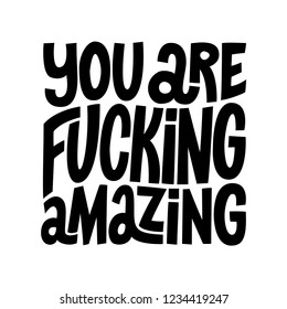 'You are fucking amazing'. Motivational phrase, lettering.