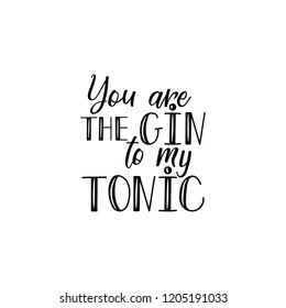 You are the gin to my tonic. Lettering. Inspirational and funny quotes. Can be used for prints bags, t-shirts, home decor, posters, cards.