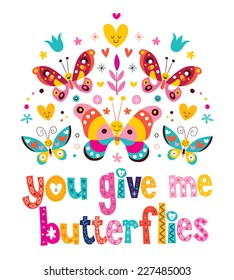 You give me butterflies