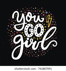 You go girl. Feminism slogan for t-shirts and posters. White words on black background. Inspirational quote design