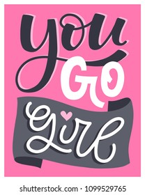 You Go Girl! Hand lettered poster with quote
