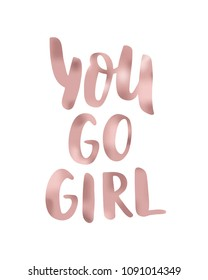 You go girl. Hand Lettering print for Designs - t-shirts, postcards, bags posters, prints. Modern calligraphy brush handwriting text. Motivation, inspiration phrase. Vector. Pink gold. Girl power