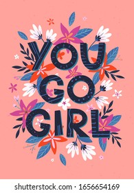 You go girl - vector illustration; stylish print for t shirts; posters; cards and prints with flowers and floral elements.Feminism quote and woman motivational slogan.Women's movement concept.
