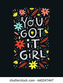 You gor it girl - phrase for posters, t-shirts and wall art. Vector design.