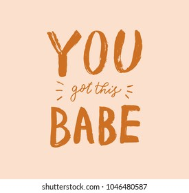 You got this babe lettering. Hand drawn calligraphy brush pen text. Postcard minimal inscription. Funny nice handwriting motivation phrase. Vector eps 8.