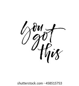You got this card. Hand drawn positive and motivational card. Ink illustration. Modern brush calligraphy. Isolated on white background.