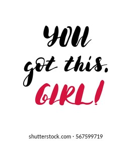 You got this, Girl! Bright multi-colored letters. Modern and stylish hand drawn lettering. Quote. Hand-painted inscription. Motivational calligraphy poster. Stylish font typography for banner.